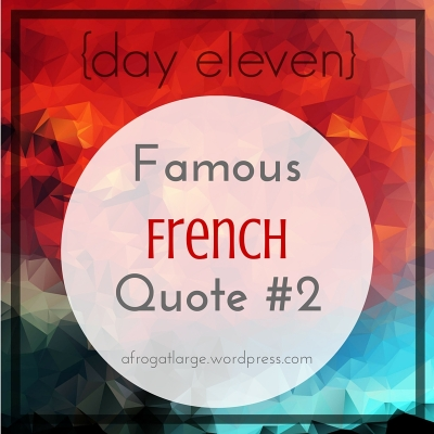 {day eleven} Famous French Quote #2